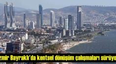 İzmir Bayraklı'da kentsel dönüşüm çalışmaları sürüyor