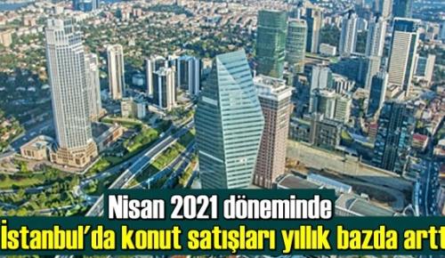 Nisan 2021 döneminde İstanbul'da konut satışları yıllık bazda arttı