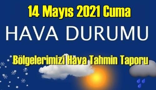 14 Mayıs 2021 Cuma Hava durumu açıklandı, Bölgelerimizin Son durumu!