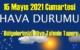 15 Mayıs 2021 Cumartesi Hava durumu açıklandı, Bölgelerimizin Son durumu!